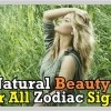 Natural Beauty for All Zodiac Signs