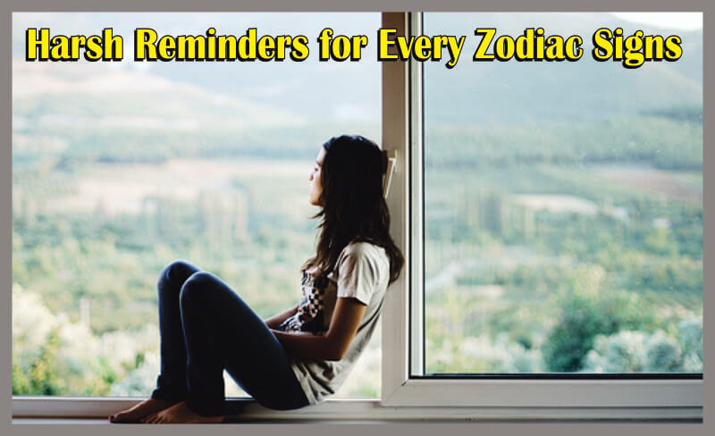 Harsh Reminders for Every Zodiac Signs